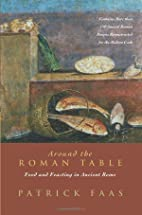 Around the Roman Table: Food and Feasting in…