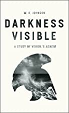 Darkness Visible: A Study of Vergil's Aeneid…