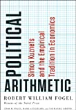 Fogel, Robert William: Political Arithmetic: Simon Kuznets and the Empirical Tradition in Economics (National Bureau of Economic Research Series on Long-Term Factors in Economic Dev)