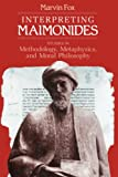 Fox, Marvin: Interpreting Maimonides: Studies in Methodology, Metaphysics, and Moral Philosophy