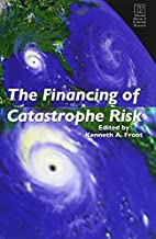 The Financing of Catastrophe Risk (National…