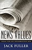 Fuller, Jack: News Values: Ideas for an Information Age