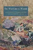 Gates, Barbara T.: In Nature's Name: An Anthology of Women's Writing and Illustration, 1780-1930