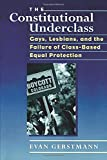 Gerstmann, Evan: The Constitutional Underclass: Gays, Lesbians, and the Failure of Class-Based Equal Protection