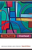 Gibbons, Reginald: Slow Trains Overhead: Chicago Poems and Stories