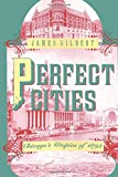Gilbert, James: Perfect Cities: Chicago's Utopias of 1893