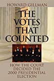 Gillman, Howard: The Votes That Counted: How the Court Decided the 2000 Presidential Election