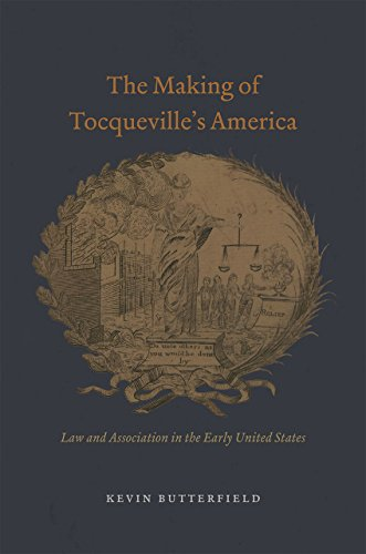 the-making-of-tocquevilles-america-law-and-association-in-the-early-united-states-american-beginnings-1500-1900
