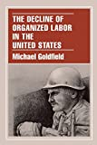 Goldfield, Michael: The Decline of Organized Labor in the United States
