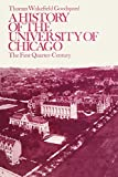 Goodspeed, Thomas Wakefield: A History of the University of Chicago: The First Quarter-Century