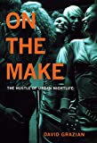 Taylor, Mark C.: On the Make: The Hustle of Urban Nightlife