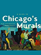 A Guide to Chicago's Murals by Mary Lackritz…