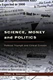 Daniel S. Greenberg: Science, Money, and Politics: Political Triumph and Ethical Erosion