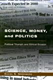 Greenberg, Daniel S.: Science, Money, and Politics: Political Triumph and Ethical Erosion