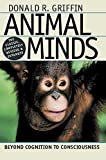 Griffin, Donald R.: Animal Minds: Beyond Cognition to Consciousness