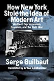 Guilbaut, Serge: How New York Stole the Idea of Modern Art : Abstract Expressionism, Freedom and the Cold War