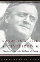 Savaging the Civilized : Verrier Elwin, His…