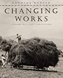 Harper, Douglas: Changing Works: Visions of a Lost Agriculture