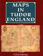 Maps in Tudor England by P. D. A. Harvey
