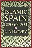 Harvey, L.P.: Islamic Spain: 1250 To 1500