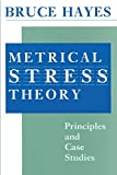Hayes, Bruce: Metrical Stress Theory: Principles and Case Studies