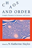 Hayles, Katherine N.: Chaos and Order: Complex Dynamics in Literature and Science