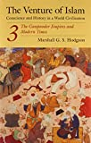 Hodgson, Marshall G.: The Venture of Islam: The Gunpowder Empire and Modern Times