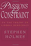 Holmes, Stephen: Passions and Constraint: On the Theory of Liberal Democracy