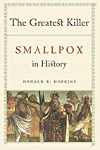 The Greatest Killer: Smallpox in History by…