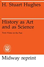 History as art and as science; twin vistas…