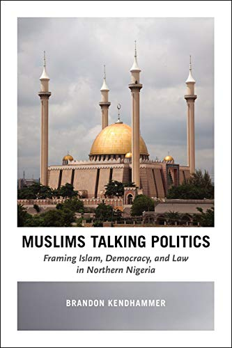 muslims-talking-politics-framing-islam-democracy-and-law-in-northern-nigeria