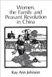 Johnson, Kay Ann: Women, the Family, and Peasant Revolution in China