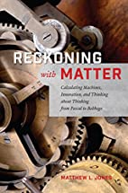 Reckoning with Matter: Calculating Machines,…