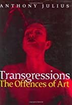 Transgressions: The Offences of Art by…