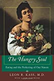 Kass, Leon R.: The Hungry Soul: Eating and the Perfecting of Our Nature