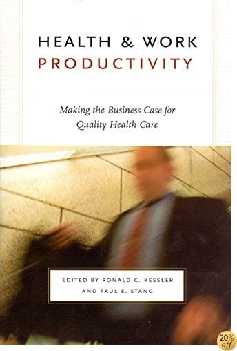 THealth and Work Productivity: Making the Business Case for Quality Health Care (The John D. and Catherine T. MacArthur Foundation Series on Mental Health and Development)