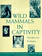 Wild Mammals in Captivity: Principles and…