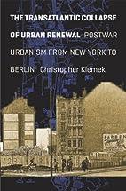 The Transatlantic Collapse of Urban Renewal:…