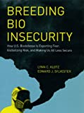 Klotz, Lynn C.: Breeding Bio Insecurity: How U.S. Biodefense Is Exporting Fear, Globalizing Risk, and Making Us All Less Secure
