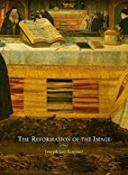 The Reformation of the Image by Joseph Leo…