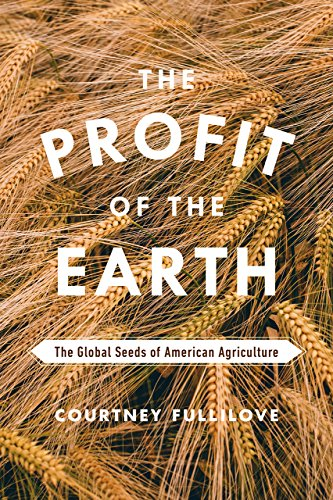 the-profit-of-the-earth-the-global-seeds-of-american-agriculture