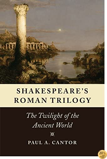 TShakespeare's Roman Trilogy: The Twilight of the Ancient World