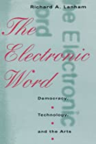 The Electronic Word: Democracy, Technology,…