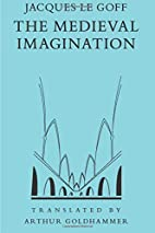 The Medieval Imagination by Jacques Le Goff