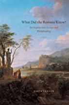 What Did the Romans Know?: An Inquiry into…