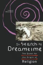 In Search of Dreamtime: The Quest for the…
