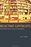 Miller, Laura J.: Reluctant Capitalists: Bookselling and the Culture of Consumption