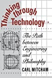 Mitcham, Carl: Thinking Through Technology: The Path Between Engineering and Philosophy