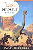 Mitchell, W. J. T.: The Last Dinosaur Book: The Life and Times of a Cultural Icon
