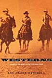 Mitchell, Lee Clark: Westerns: Making the Man in Fiction and Film